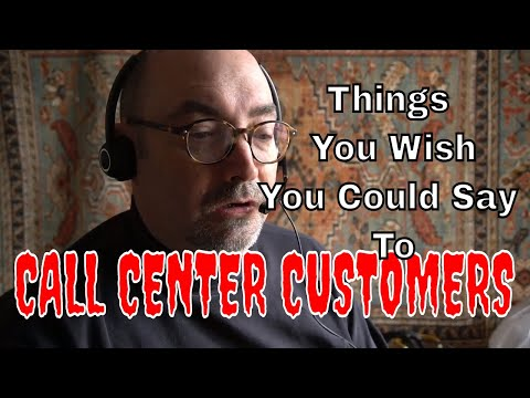 Things You Wish You Could Say To Call Center Customers