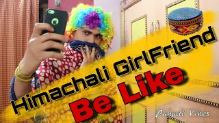 Himachali GirlFriend Be Like - Pahadi Vines | Himachali Comedy 2019