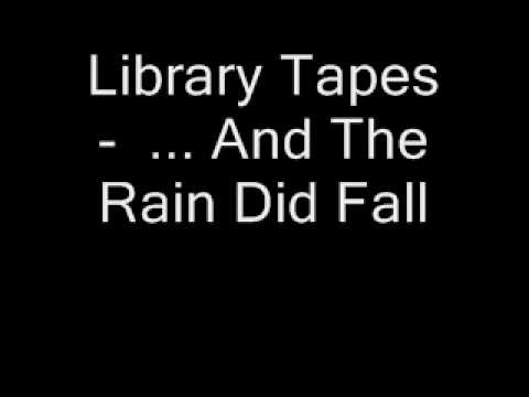 library tapes and the rain did fall