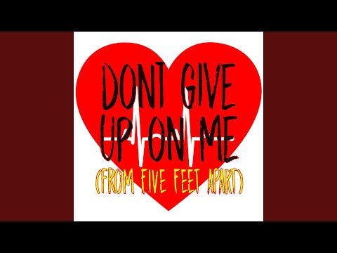 Don't Give Up On Me (From Five Feet Apart) (Originally Performed By Andy Grammer) (Instrumental)