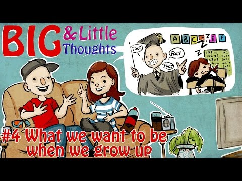 Big And Little Thoughts - What We Want To Be When We Grow Up