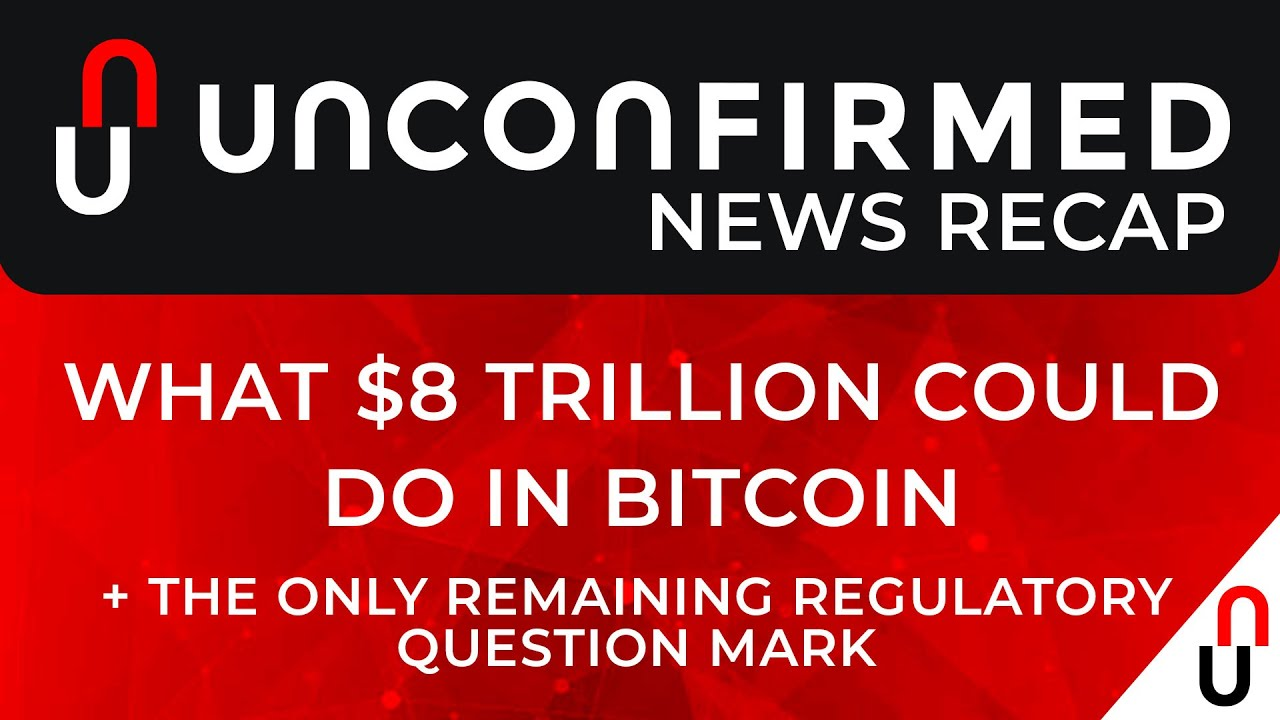 Crypto News Recap - What $8 Trillion Could Do in Bitcoin - Jan 15 - Jan 22 2021