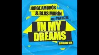 Jorge Amoros \u0026 Blas Marin Feat Patrizze - In My Dreams  (Original Mix)
