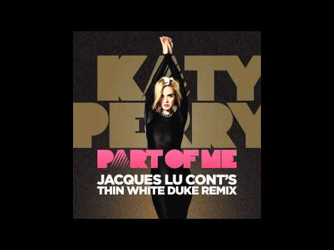"Katy Perry - ""Part of Me (Jacques Lu Cont's Thin White Duke Remix)"""