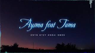 Aysma ft. Tuma - Оnyn qyzy ondai emes (audio)