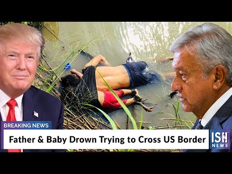 Father & Baby Drown Trying To Cross US Border