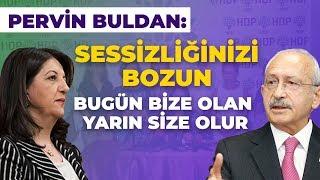 Pervin Buldan'dan Kılıçdaroğu'na Çağrı: SESSİZLİĞİNİZİ BOZUN!