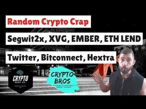 Random Crypto Crap-  Segwit2x, XVG, EMBER, ETH LEND, SALT, RaiBlocks