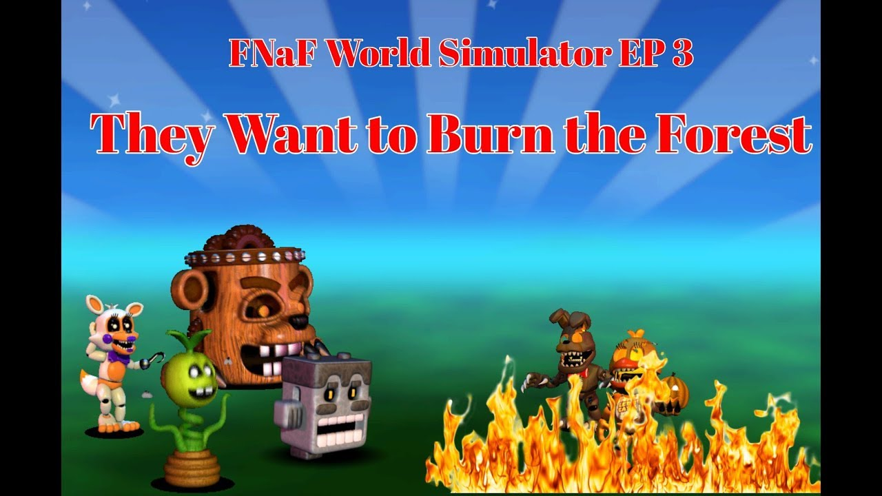 Fnaf World Simulator They Want To Burn Choppy S Woods New Release