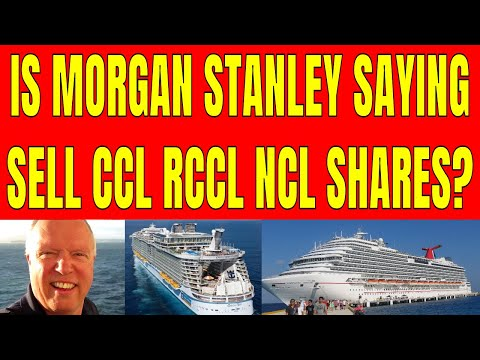 CRUISE SHIP NEWS: IS MORGAN STANLEY SAYING TO SELL CRUISE LINE SHARES?
