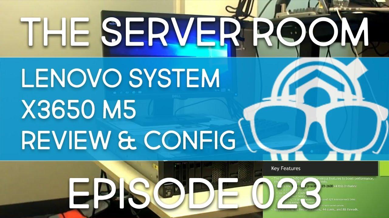 The Server Room – Lenovo System x3650 M5 Server Review & Configuration –  Episode 023
