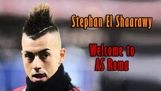 vuclip Stephan El Shaarawy - Welcome to AS Roma - Goals and Skills