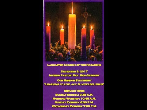 Lancaster, Kentucky Church of the Nazarene December 3, 2017 Sunday Morning Worship Service