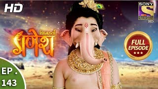 Vighnaharta Ganesh - Ep 143 - Full Episode - 12th March, 2018