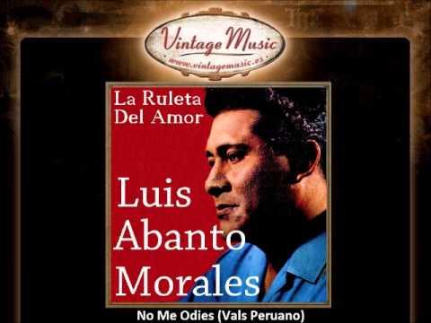 Luis Abanto Morales -- No Me Odies (Vals Peruano)