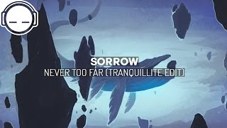 Sorrow - Never Too Far (Tranquillité Edit)