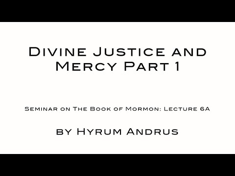 Divine Justice and Mercy Part 1   The Book of Mormon Lecture 06A by Hyrum Andrus