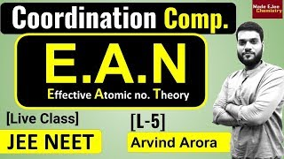 (L-5) Coordination Compounds | E.A.N (Effective Atomic Number) | Live Session by Arvind Arora.