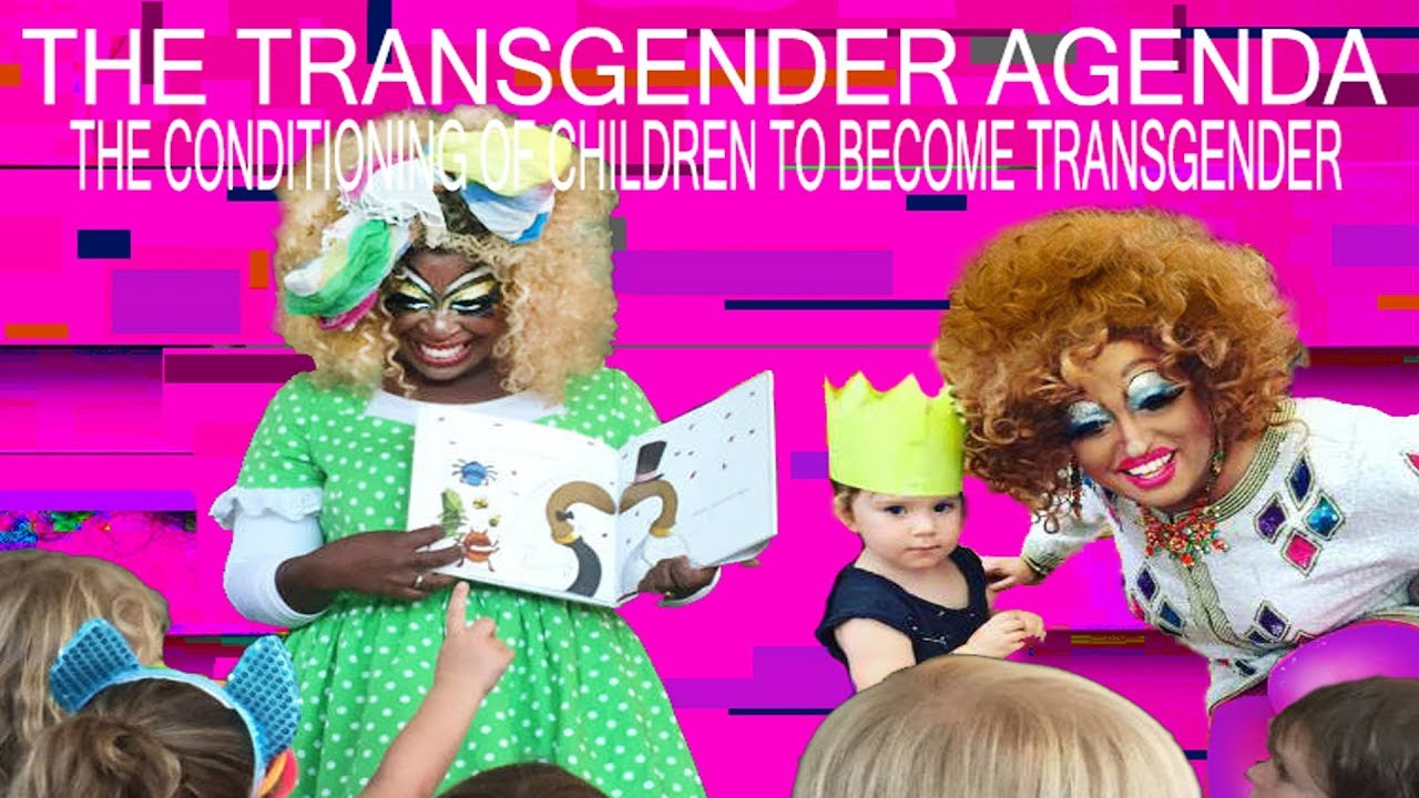 The Transgender Agenda - The Conditioning Of Children To Become Transgender