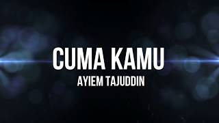 Ayiem Tajuddin - Cuma Kamu LIRIK - ( Lagu terbaru 2016)