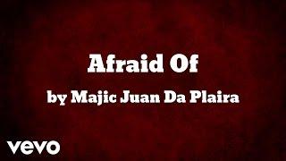 Majic Juan Da Plaira - Afraid Of (AUDIO) thumbnail