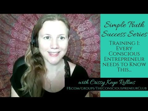 Every Conscious Entrepreneur needs to know this... [Simple Truth Series Training 1]