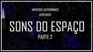 SONS DO ESPAÇO - PARTE 2