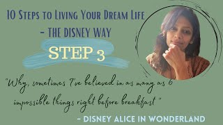 Believe in as many as 6 Impossible Things| 10 Steps to Living Your Dream Life - The Disney Way|Part3