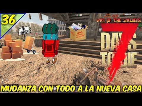 7 DAYS TO DIE /WAR OF THE WALKERS /COOP EN TIEMPO REAL /MUDANZA A LA NUEVA CASA #36/GAMEPLAY ESPAÑOL
