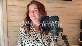 Rachel Tucker | Watch The Light