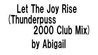 Abigail   Let The Joy Rise Thunderpuss 2000 Club Mix