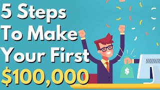 5 Practical Steps To Make Your First $100,000