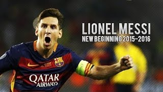 Lionel Messi ● New Beginning 2015-16 - Skills & Goals -HD