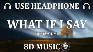 fireboy-dml-what-if-i-say-8d-naija-tunes