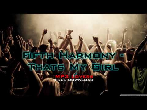 Fifth Harmony   Thats My Girl MP3 Free download 320Kbps MP3 Lovers