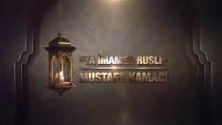 """Mustafa Kamacı - """"Ya İmamer Rusli"""""""