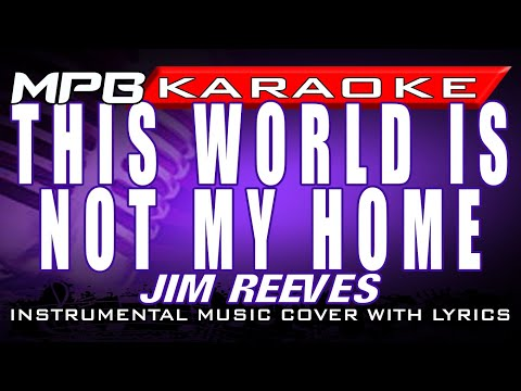 THIS WORLD IS NOT MY HOME - JIM REEVES (KARAOKE COVER INSTRUMENTAL WITH LYRICS)