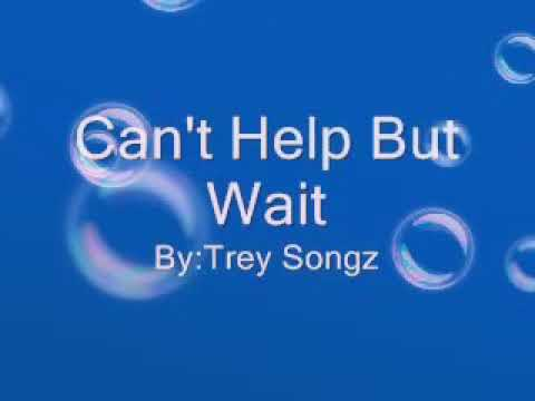 Cant help but wait : Trey songz