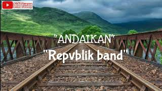 Andaikan - Repvblik (video lirik)
