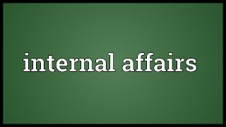 Internal affairs Meaning