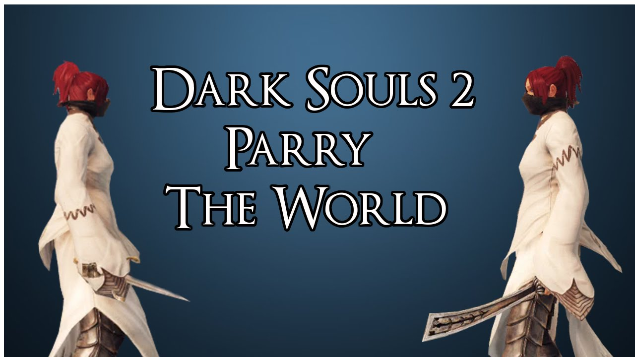 Dark Souls II Parry The World YouTube