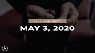 May 3, 2020 | Communion Sunday | Crossroads Christian Center, Daly City