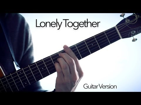 Avicii - Lonely Together - Fingerstyle Guitar Cover