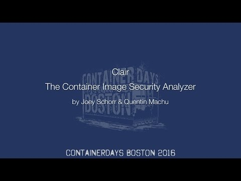 Clair: The Container Image Security Analyzer (by Joey Schorr & Quentin Machu)