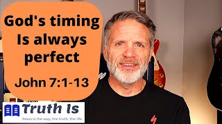 John 7:1-13 God's timing is always perfect