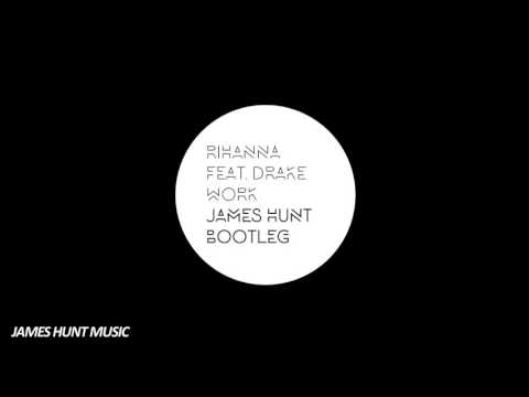 Rihanna - Work Ft. Drake (James Hunt Remix / Bootleg) [Free Download]