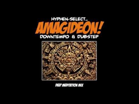 "Hyphen-Select: ""Amagideon"" (Downtempo / Dubstep DJ Mix)"