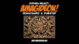 "Hyphen-Select: ""Amagideon"" (Downtempo / Dubstep DJ Mix)"