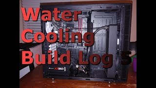 Water Cooling PC Build Log 5