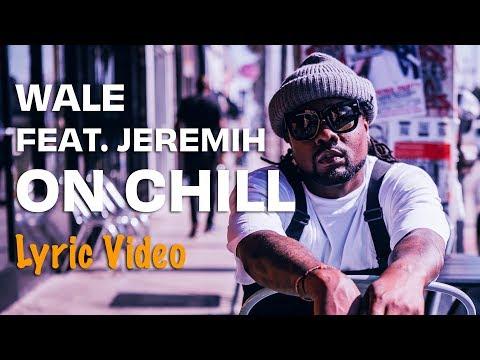 Wale – On Chill feat. Jeremih (Lyrics)